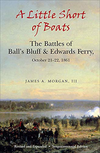 A Little Short of Boats: The Battles of Ball's Bluff & Edwards Ferry, October 21-22, 1861 (English Edition)