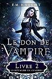 Le Don de Vampire 2: Le Royaume en Cendr...