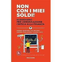Non con i miei soldi!: Sussidiario per un'educazione critica alla finanza (Saggio)