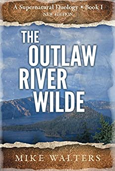 The Outlaw River Wilde: A Supernatural Duology - Book I by [Walters, Mike]