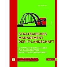 Strategisches Management der IT-Landschaft: Ein praktischer Leitfaden für das Enterprise Architecture Management