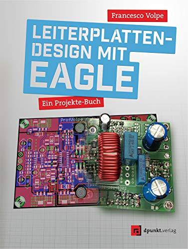 Leiterplattendesign mit EAGLE: Ein Projekte-Buch - Eagle Electronics