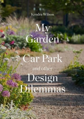 My Garden is a Car Park: and other Design Dilemmas por Kendra Wilson