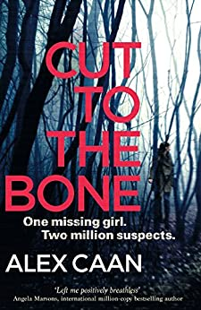 Cut to the Bone: A Dark and Gripping Thriller by [Caan, Alex]