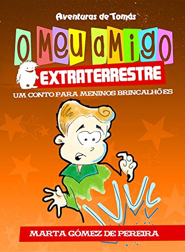 O meu amigo extraterrestre: Um Conto para Meninos Brincalhões (Aventuras de Tomás nº 1) por Marta Gómez de Pereira