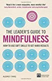 The Leader's Guide to Mindfulness: How to Use Soft Skills to Get Hard Results