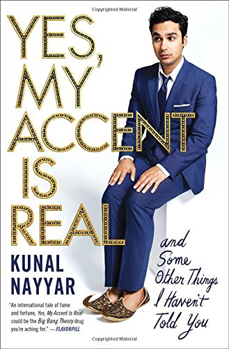 Yes, My Accent Is Real: And Some Other Things I Haven't Told You por Kunal Nayyar
