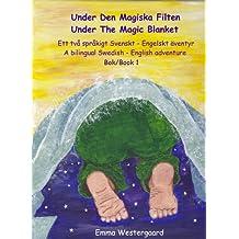 Under the Magic Blanket - Under den Magiska Filten -: A bilingual Swedish-English adventure - Book 1 - Ett två språkigt svensk-engelskt äventyr - Bok 1 (Book 1 - Bok 1) (English Edition)