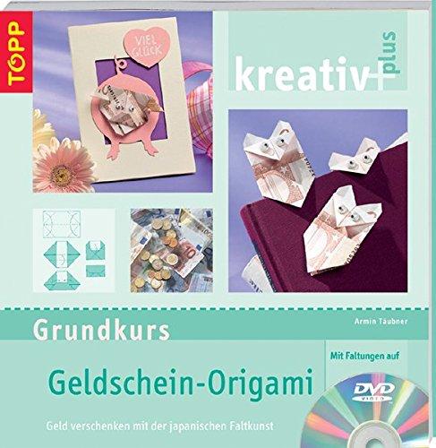 Grundkurs Geldschein-Origami: Geld verschenken mit der japanischen Faltkunst, inkl. DVD