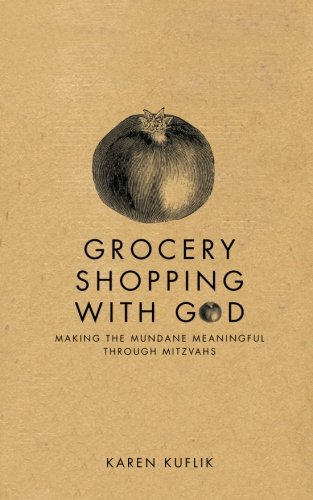 Grocery Shopping With God: Making the mundane meaningful through Mitzvahs