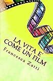Scarica Libro La vita e come un film (PDF,EPUB,MOBI) Online Italiano Gratis