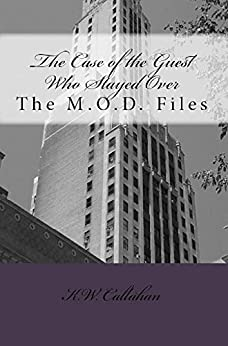 The Case of the Guest Who Stayed Over (The M.O.D. Files Book 1) by [Callahan, K.W.]