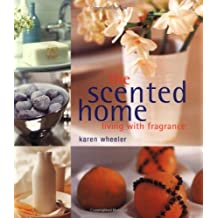 The Scented Home: Living With Fragrance by Karen Wheeler (2002-10-28)