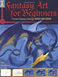 Fantasy Art for Beginners: Create Fantasy Beings Step-by-Step