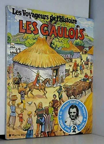Les voyageurs de l'histoire : Les Gaulois par Jean-Marie Pélaprat