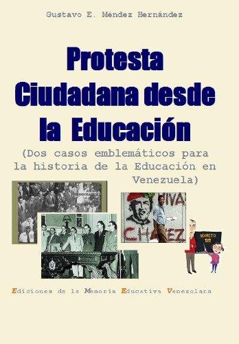 E10 Protesta Ciudadana desde la Educación. Dos casos emblemáticos para la historia de la Educación en Venezuela (Materiales para una HISTORIA de la Educación en Venezuela) por Gustavo E. Méndez Hernández