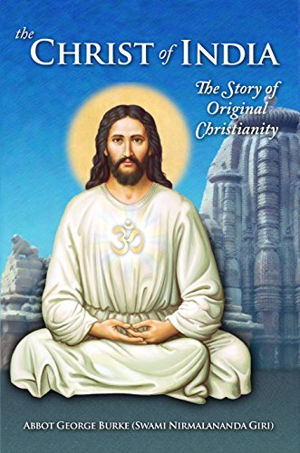 The Christ of India: The Story of Original Christianity ...