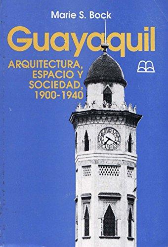Guayaquil: Arquitectura, espacio y sociedad, 1900-1940 (Travaux de l'IFÉA)
