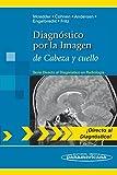 Diagnóstico por la Imagen: de Cabeza y cuello (Directo al diagnostico en radiologia / Direct Diagnosis in Radiology)