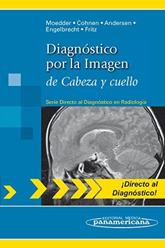 Diagnóstico por la Imagen: de Cabeza y cuello (Directo al diagnostico en radiologia / Direct Diagnosis in Radiology) por Moeder Ulrich