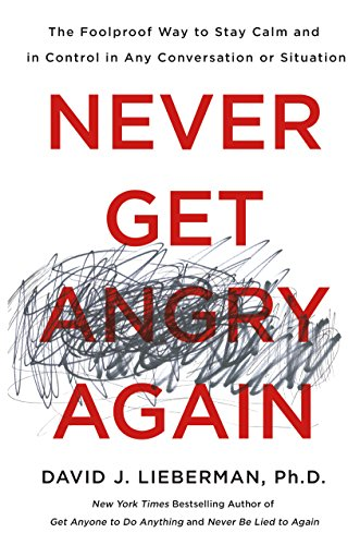 Never Get Angry Again: The Foolproof Way to Stay Calm and in Control in Any Conversation or Situation (English Edition)