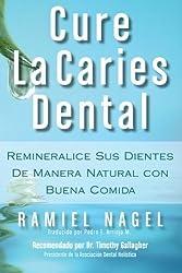 Cure La Caries Dental: Remineralice Las Caries y Repare Sus Dientes Naturalmente Con Buena Comida (Spanish Edition) by Ramiel Nagel (2012-05-01)