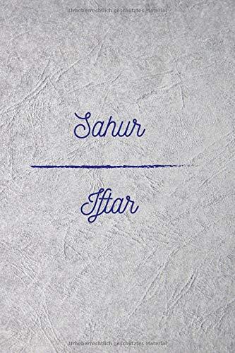 Sahur - Iftar: Begleitbuch für die Fastenzeit - Dankbarkeitsbuch - Tagebuch - Notizbuch - Album - Workbook zum Selbstgestalten - Zeit um Momente des Glaubens zu tanken (Gebet-kalender Islamische Das)
