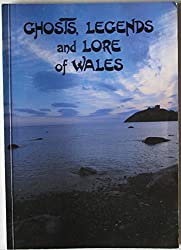 Ghosts, Legends and Lore of Wales
