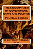 Political Science: The Modern View of Government, State and Politics (English Edition)