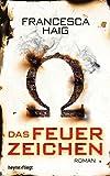 Das Feuerzeichen: Roman von Francesca Haig