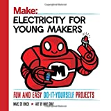Electricity for Young Makers: Fun and Easy Do-it-Yourself Projects (Make: Technology on Your Time)