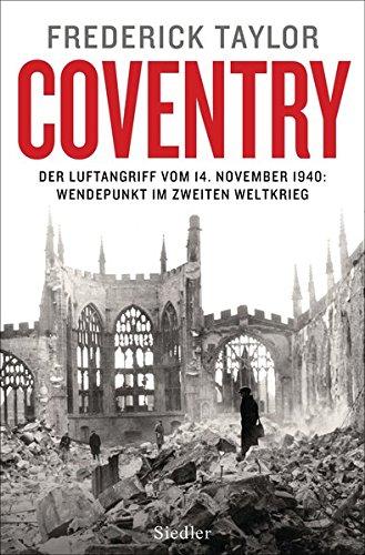 Coventry: Der Luftangriff vom 14. November 1940: Wendepunkt im Zweiten Weltkrieg -