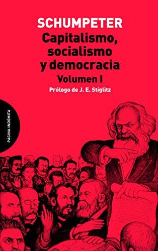 Capitalismo, Socialismo y Democracia, Vol. 1 (Ensayo) por Joseph Alois Schumpeter