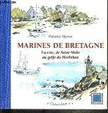 Marines de Bretagne. : La côte, de Saint-Malo au golfe du Morbihan...