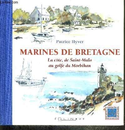 Marines de Bretagne. : La côte, de Saint-Malo au golfe du Morbihan