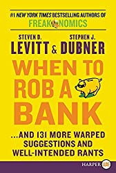 When to Rob a Bank: ...and 131 More Warped Suggestions and Well-Intended Rants by Steven D Levitt (2015-05-26)