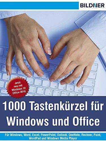 1000 Tastenkürzel für Windows und Office: Für Windows, Word, Excel, PowerPoint, Outlook, OneNote, Rechner, Paint, WordPad und Windows Media Player