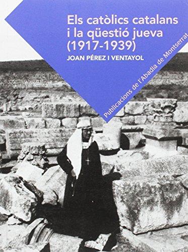 Els catòlics catalans i la qüestió jueva (1917-1939) por Joan Pérez Venyayol