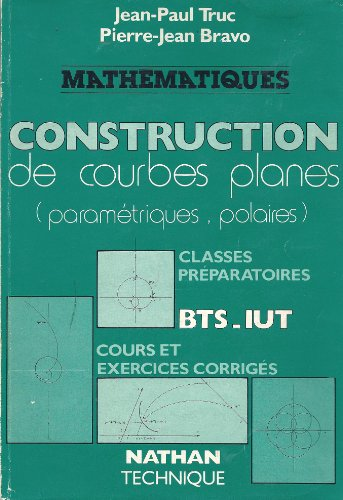Construction de courbes planes : Paramétriques, polaires, cours et exercices corrigés, BTS, IUT, classes préparatoires