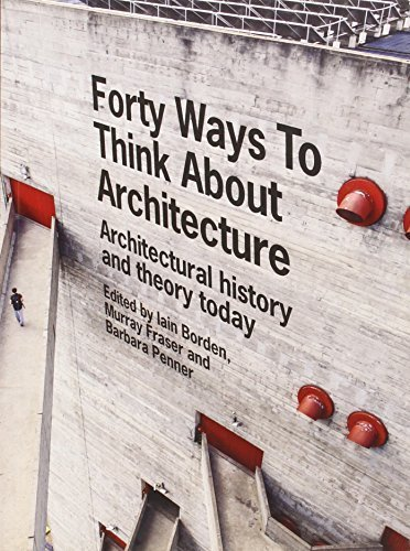 Forty Ways to Think About Architecture: Architectural History and Theory Today 1st edition by Borden, Iain, Fraser, Murray, Penner, Barbara (2014) Paperback