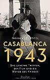 Casablanca 1943: Das geheime Treffen, der Film und die Wende des Krieges - Norbert F. Pötzl