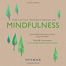 The Little Pocket Book of Mindfulness: Don't Dwell on the Past or Worry About the Future, Simply Be in the Present with Mindfulness Meditations by Anna Black (2015) Paperback