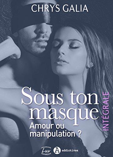 Sous ton masque – Amour ou manipulation ? (intégrale) par [Galia, Chrys ]