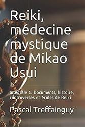 Reiki, médecine mystique de Mikao Usui: Intégrale 1. Documents, histoire, controverses et écoles