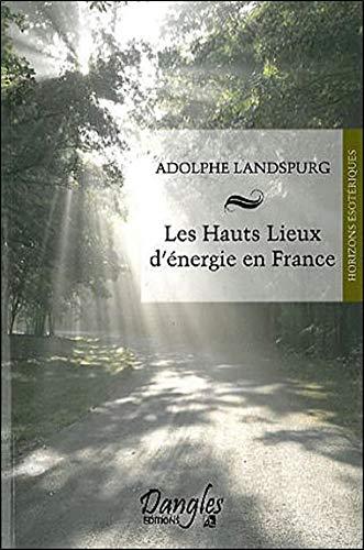 Les Hauts lieux d'énergie en France par Adolphe Landspurg