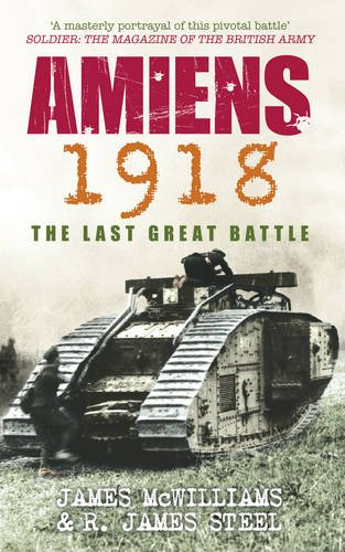amiens-1918-the-last-great-battle-james-mcwilliams-r-james-steel