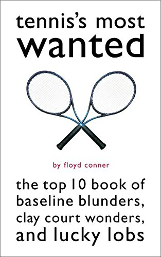 Tennis's Most Wanted: The Top 10 Book of Baseline Blunders, Clay Court Wonders and Lucky Lobs