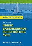 Königs Erläuterungen: Ingrid Babendererde. Reifeprüfung 1953 von Uwe Johnson.: Textanalyse und Interpretation mit ausführlicher Inhaltsangabe und Abituraufgaben mit Lösungen