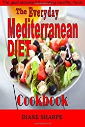 The Everyday Mediterranean Diet Cookbook: The Mediterranean Diet Cookbook Recipes for Hearty Health, Weight Loss, Renewed Vitality and Long Life by Diane Sharpe (2013-09-22)