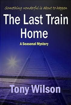 The Last Train Home (Christmas Book no 1) by [Wilson, Tony]